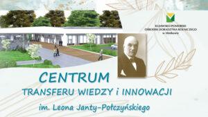 Otwarcie Centrum Transferu Wiedzy i Innowacji im. Leona Janty-Połczyńskiego – 20 września